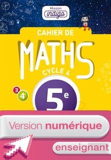Cahier de maths Mission Indigo cycle 4 / 5e - Ed. 2017