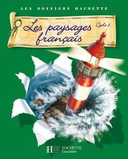 Les Dossiers Hachette Geographie Cycle 3 - Paysages français - Manuel numérique enseignant - 2007