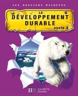 Les Dossiers Hachette Sciences Cycle 3 - Developpement durable - Manuel numérique enseignant - 2007