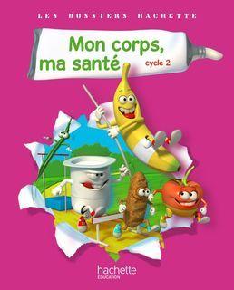 Les Dossiers Hachette Mon corps, ma santé Cycle 2 - Manuel numérique enseignant - 2011