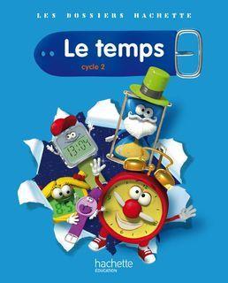 Les Dossiers Hachette Le temps Cycle 2 - Manuel numérique enseignant - Ed 2011