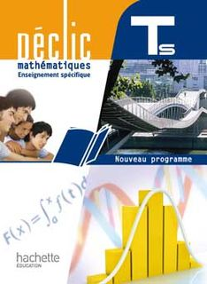 Déclic - Mathématiques Term S spécifique et spécialité