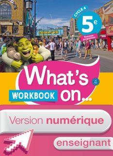 Version numérique enseignant workbook What's on... anglais cycle 4 / 5e - éd. 2017