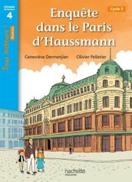 Enquête dans le Paris d'Haussmann - Tous lecteurs ! Niveau 4 - Enseignant - Ed. 2020
