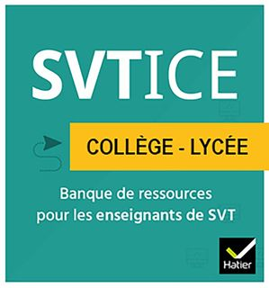 SVTICE - SVT Collège et Lycée - Banque de documents