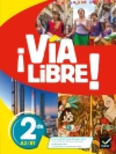 Via Libre Espagnol 2de, éd. 2019. Version complète avec enrichissements. Affichage banques de ressources à venir